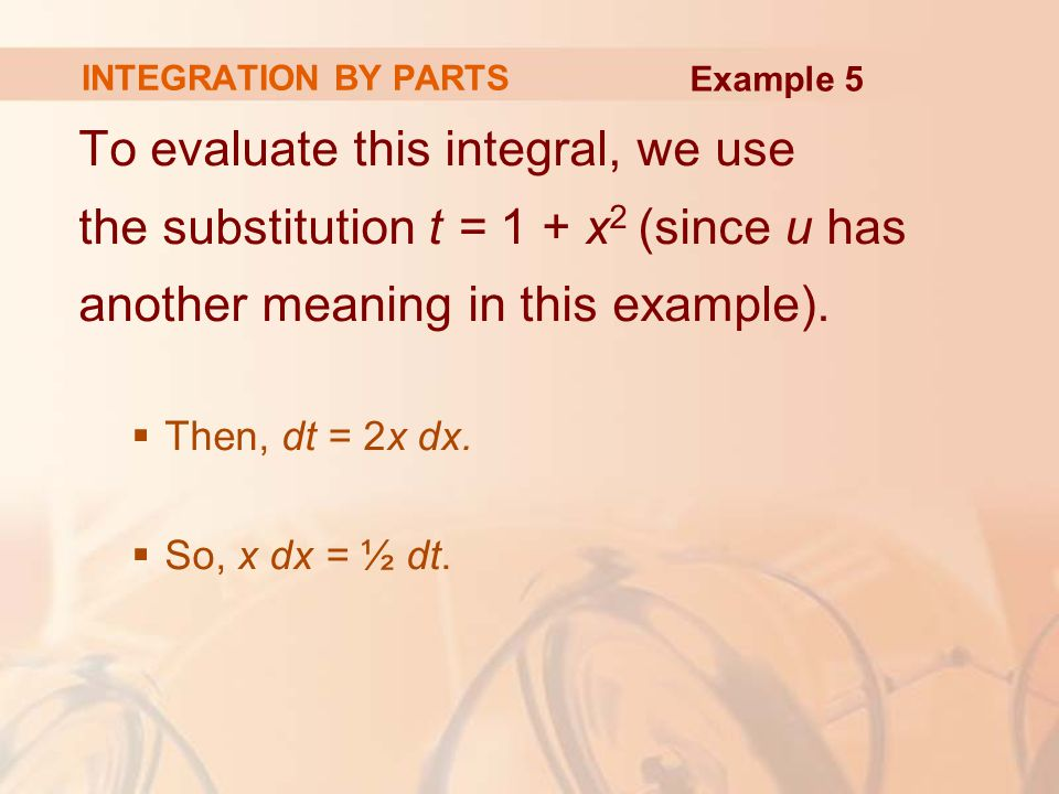 When x = 0, t = 1, and when x = 1, t = 2. Hence, INTEGRATION BY PARTS Example 5