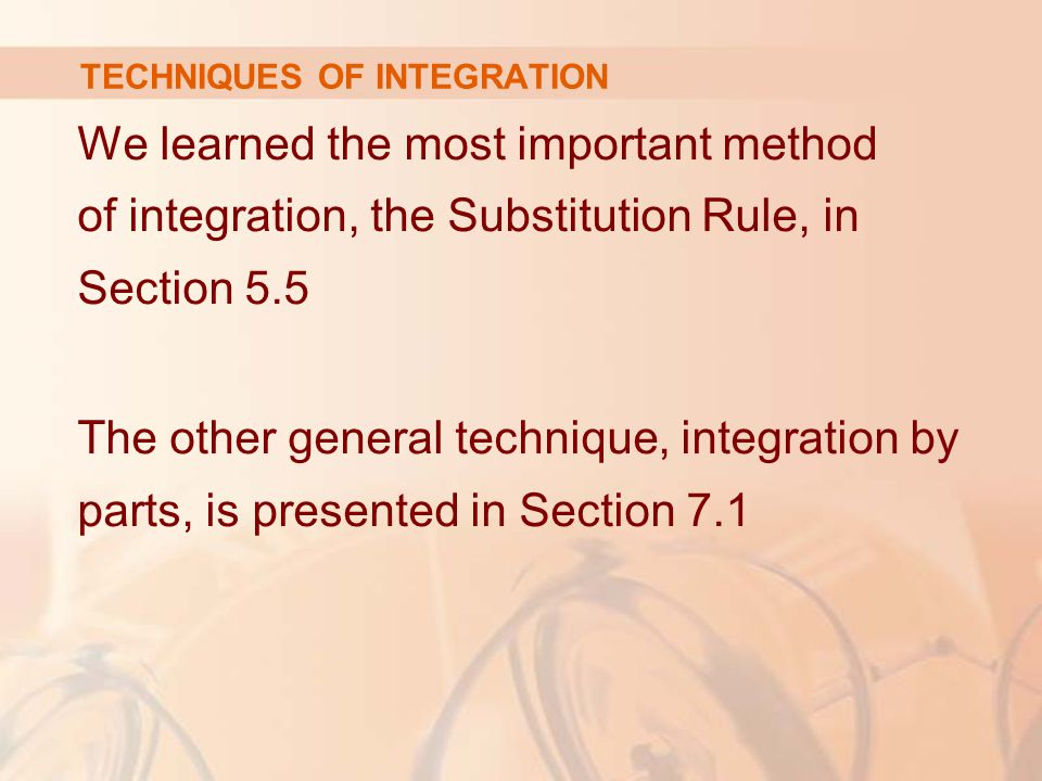 TECHNIQUES OF INTEGRATION Then, we learn methods that are special to particular classes of functions—such as trigonometric functions and rational functions.