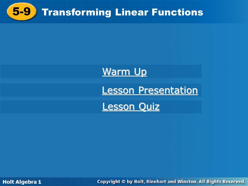 Holt Algebra 1 5-9 Transforming Linear Functions 5-9 Transforming Linear Functions Holt Algebra 1 Warm Up Warm Up Lesson Presentation Lesson Presentat