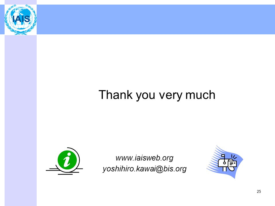 Thank you very much www.iaisweb.org yoshihiro.kawai@bis.org 25