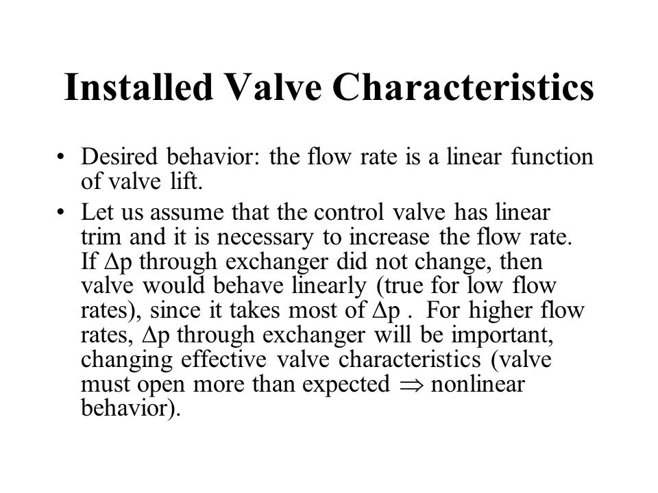 Installed Valve Characteristics Desired behavior: the flow rate is a linear function of valve lift.