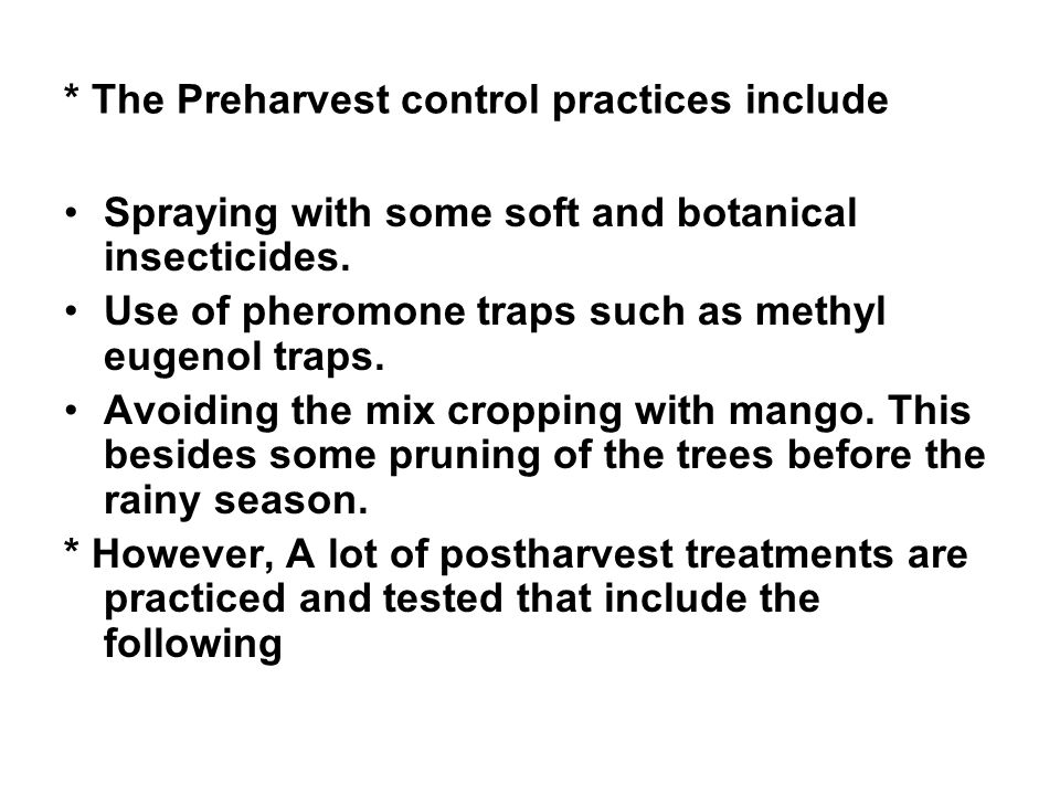 * The Preharvest control practices include Spraying with some soft and botanical insecticides.