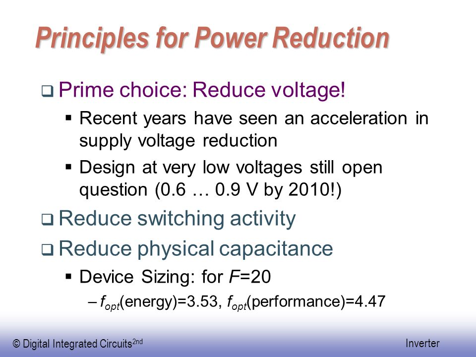 © Digital Integrated Circuits 2nd Inverter Principles for Power Reduction  Prime choice: Reduce voltage.