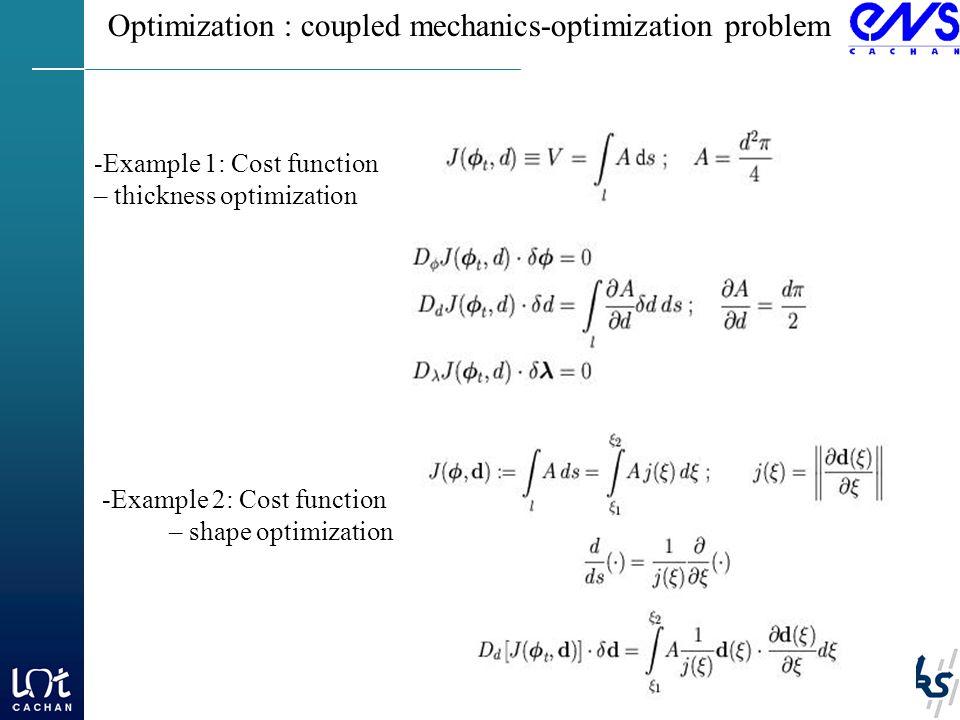Optimization : coupled mechanics-optimization problem -Example 1: Cost function – thickness optimization -Example 2: Cost function – shape optimization