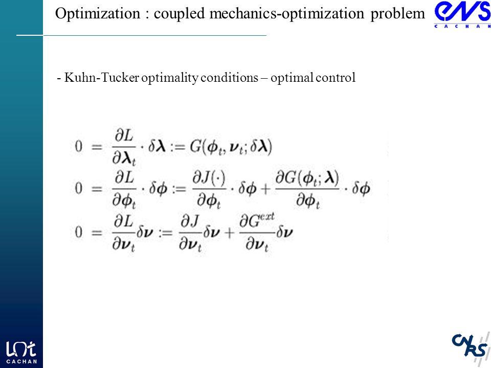 Optimization : coupled mechanics-optimization problem - Kuhn-Tucker optimality conditions – optimal control