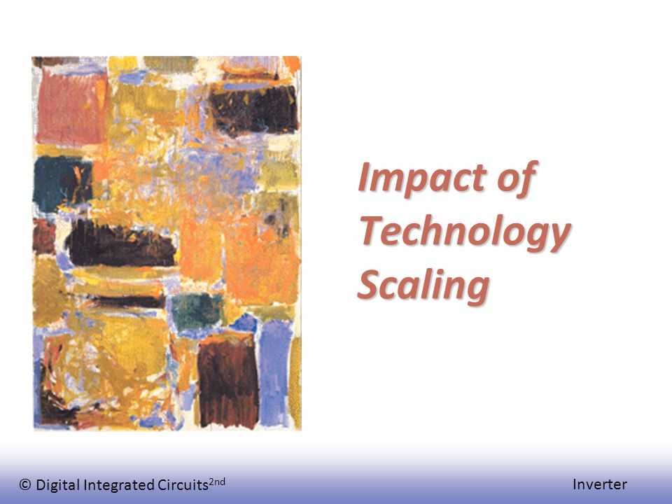 © Digital Integrated Circuits 2nd Inverter Impact of Technology Scaling