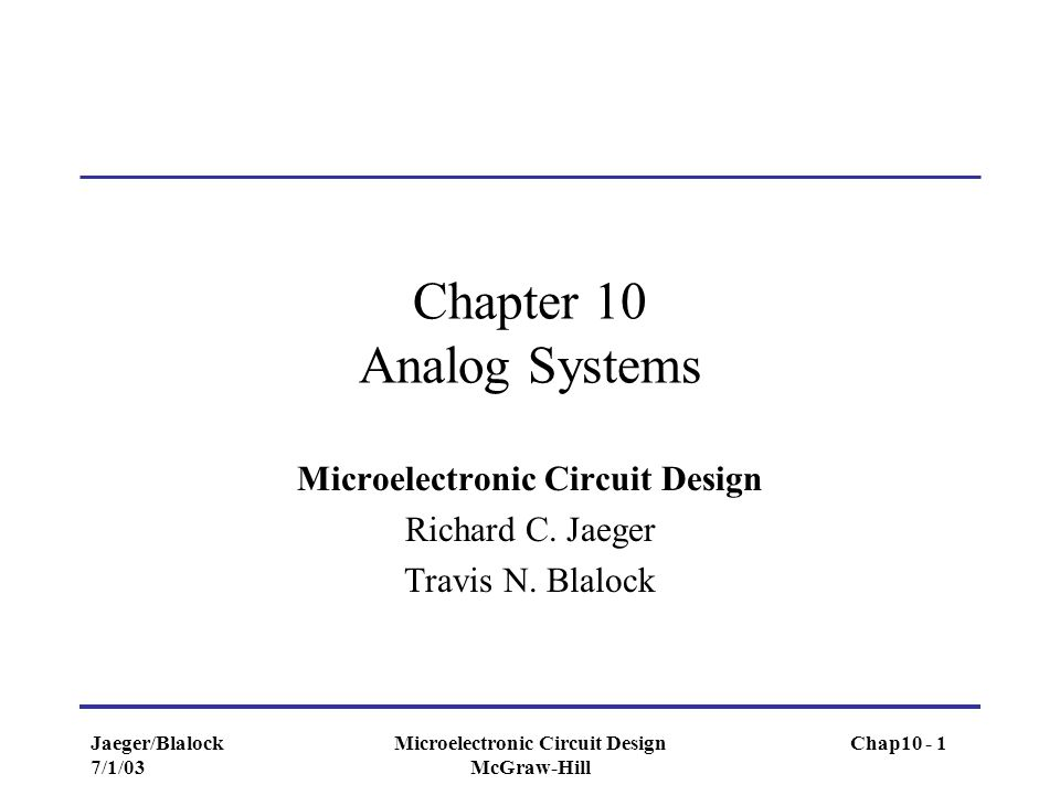 Jaeger/Blalock 7/1/03 Microelectronic Circuit Design McGraw-Hill Chapter 10 Analog Systems Microelectronic Circuit Design Richard C. Jaeger Travis N.