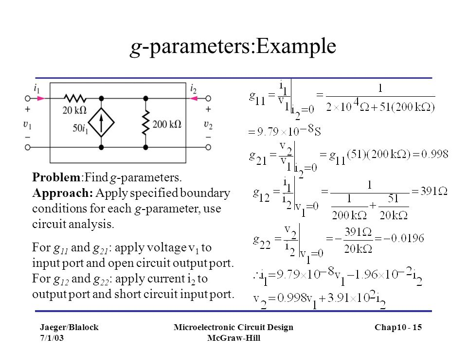 Jaeger/Blalock 7/1/03 Microelectronic Circuit Design McGraw-Hill g-parameters:Example Problem:Find g-parameters. Approach: Apply specified boundary co