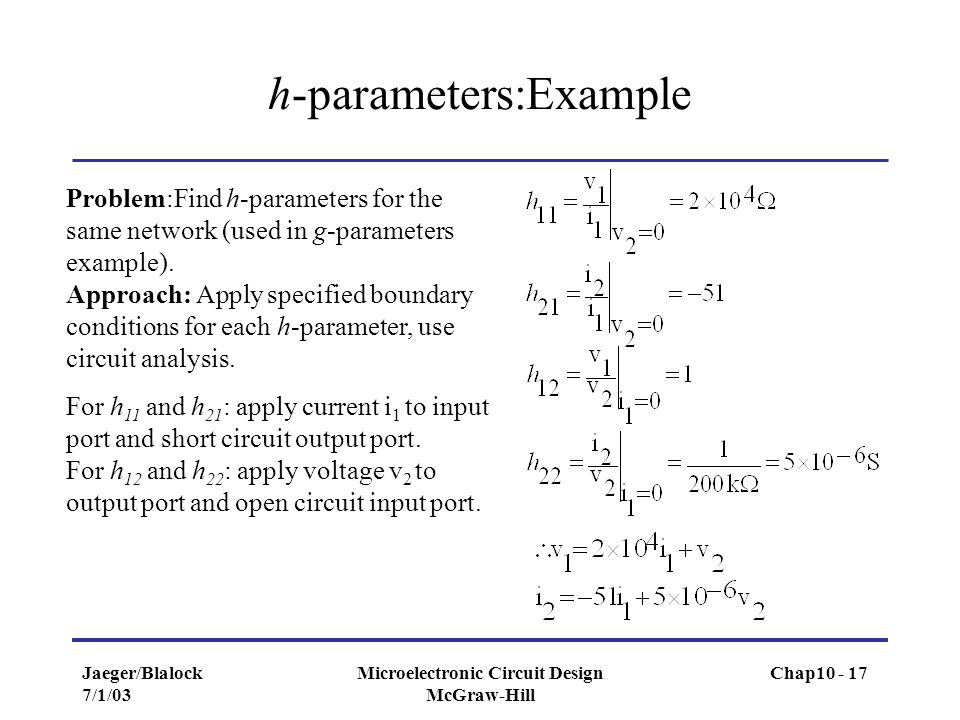 Jaeger/Blalock 7/1/03 Microelectronic Circuit Design McGraw-Hill h-parameters:Example Problem:Find h-parameters for the same network (used in g-parame
