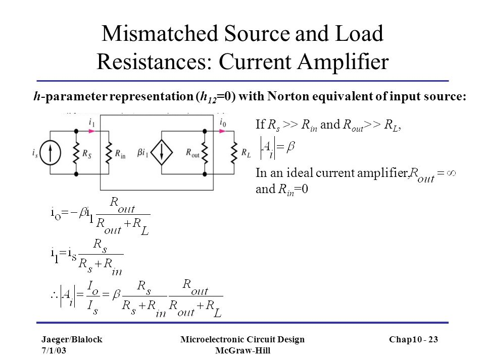Jaeger/Blalock 7/1/03 Microelectronic Circuit Design McGraw-Hill Mismatched Source and Load Resistances: Current Amplifier h-parameter representation