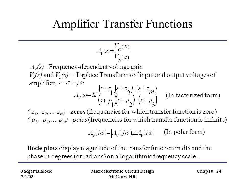 Jaeger/Blalock 7/1/03 Microelectronic Circuit Design McGraw-Hill Amplifier Transfer Functions A v (s)=Frequency-dependent voltage gain V o (s) and V s