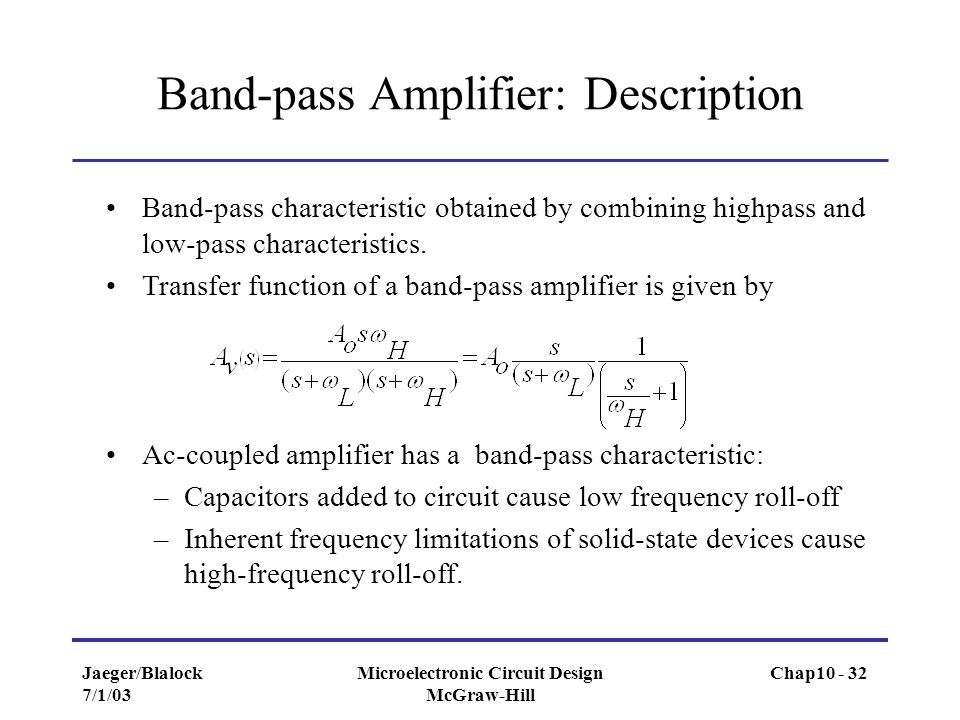 Jaeger/Blalock 7/1/03 Microelectronic Circuit Design McGraw-Hill Band-pass Amplifier: Description Band-pass characteristic obtained by combining highp