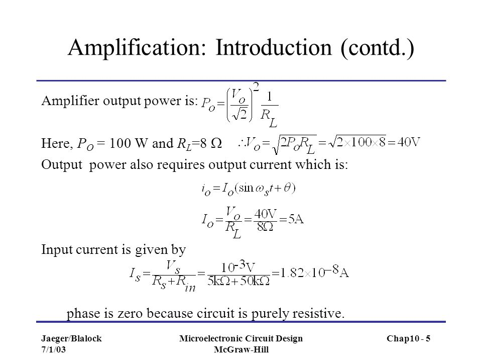 Jaeger/Blalock 7/1/03 Microelectronic Circuit Design McGraw-Hill Amplification: Introduction (contd.) Amplifier output power is: Here, P O = 100 W and