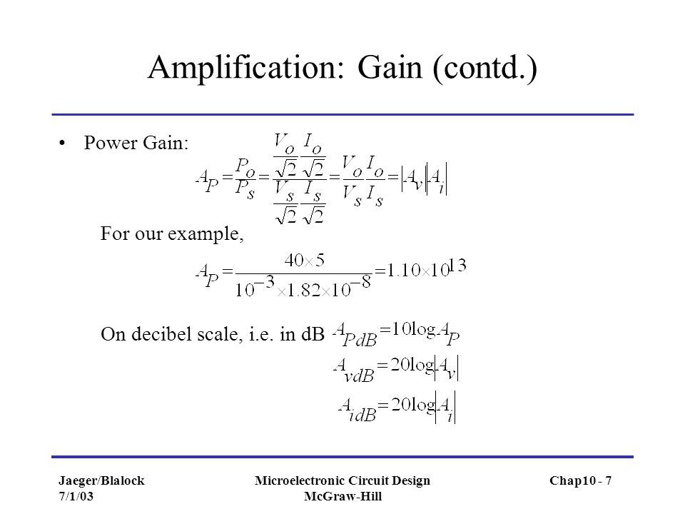 Jaeger/Blalock 7/1/03 Microelectronic Circuit Design McGraw-Hill Amplification: Gain (contd.) Power Gain: For our example, On decibel scale, i.e. in d