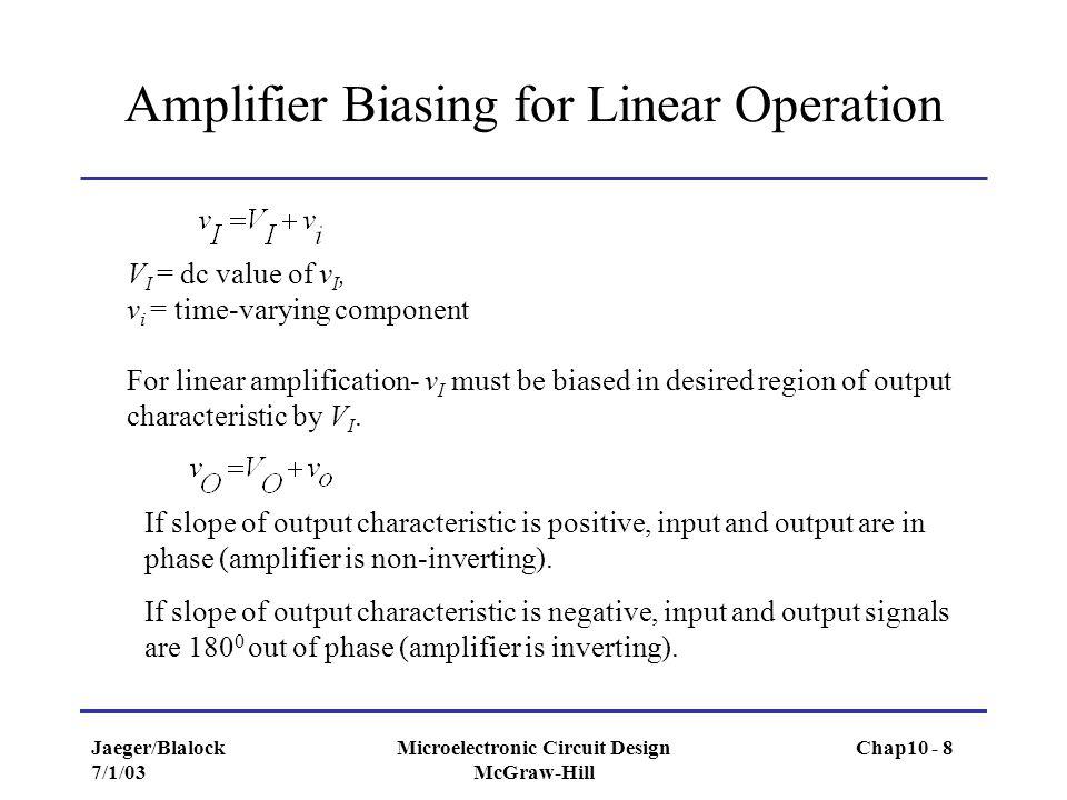 Jaeger/Blalock 7/1/03 Microelectronic Circuit Design McGraw-Hill Amplifier Biasing for Linear Operation V I = dc value of v I, v i = time-varying comp