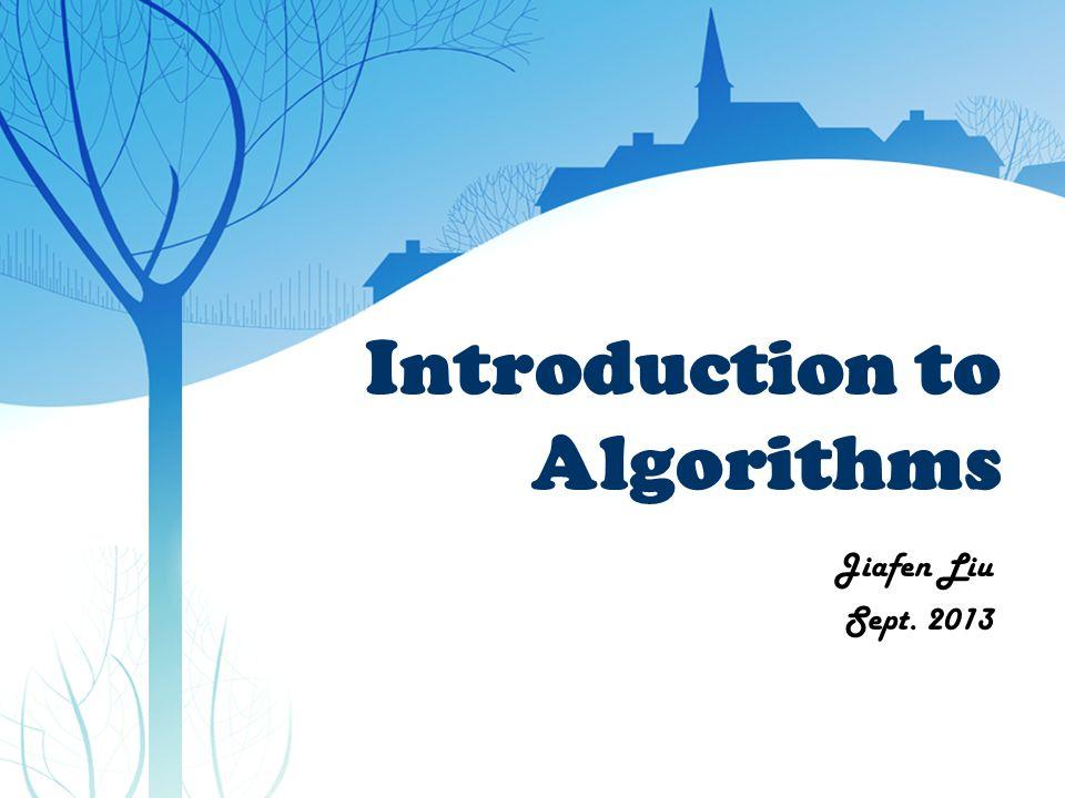 Introduction to Algorithms Jiafen Liu Sept. 2013