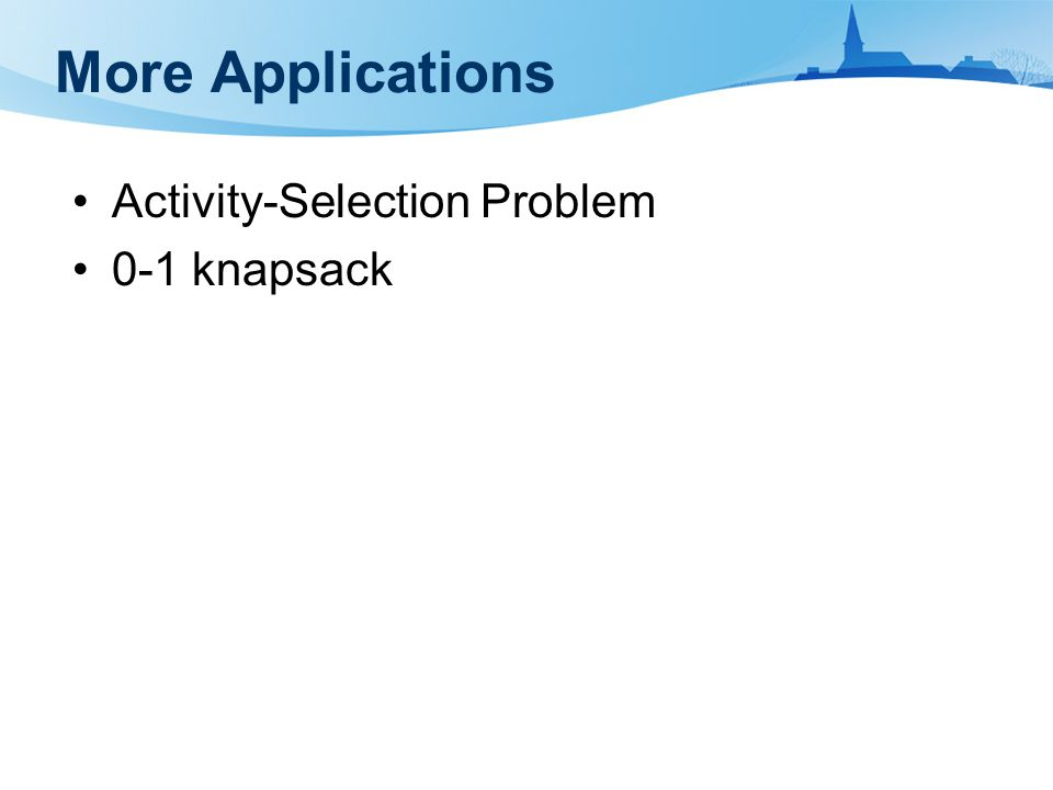 More Applications Activity-Selection Problem 0-1 knapsack