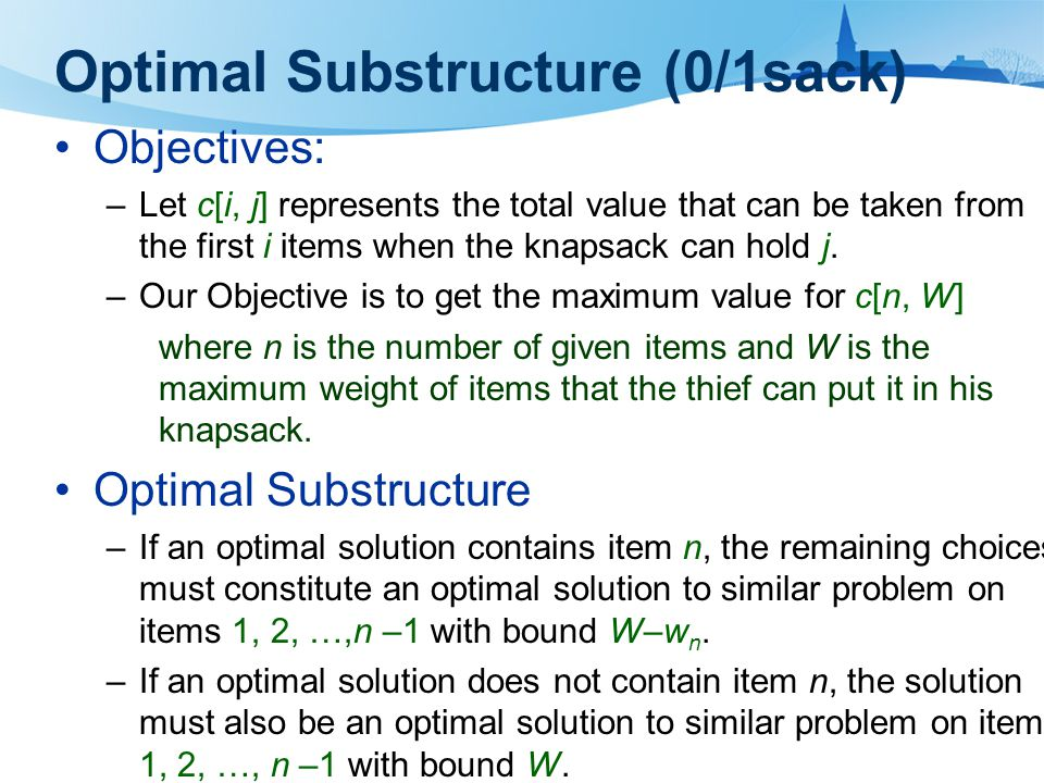 Optimal Substructure (0/1sack) Objectives: –Let c[i, j] represents the total value that can be taken from the first i items when the knapsack can hold