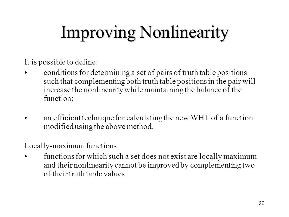 30 Improving Nonlinearity It is possible to define: conditions for determining a set of pairs of truth table positions such that complementing both tr