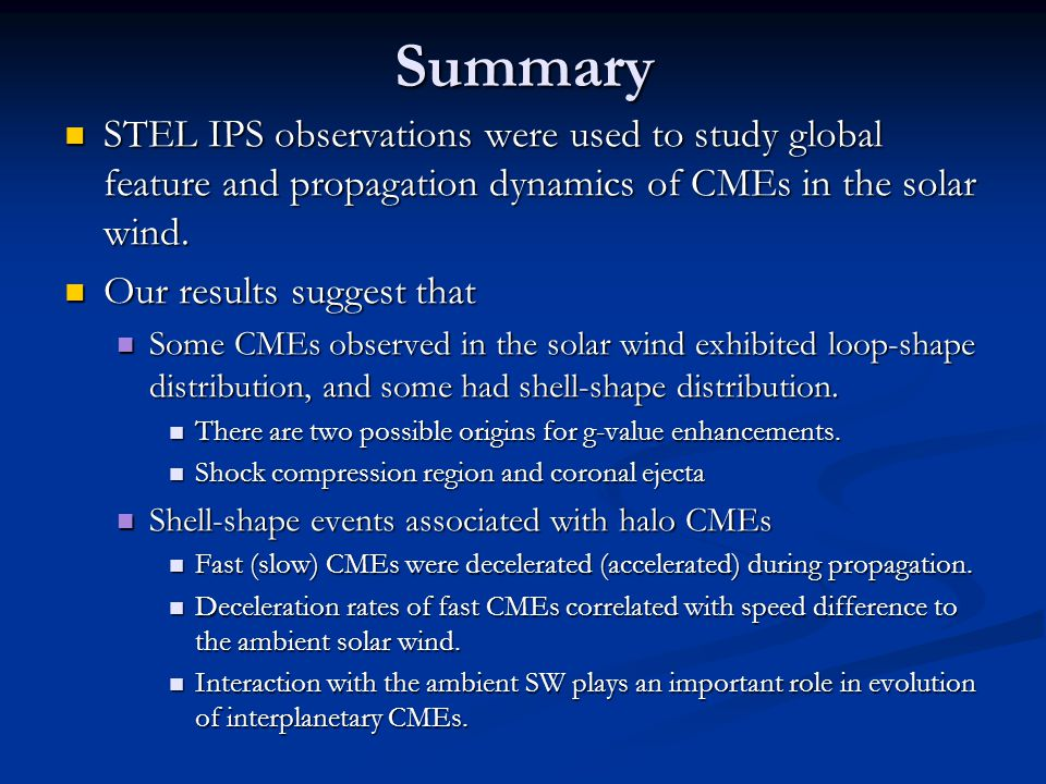 Summary STEL IPS observations were used to study global feature and propagation dynamics of CMEs in the solar wind.