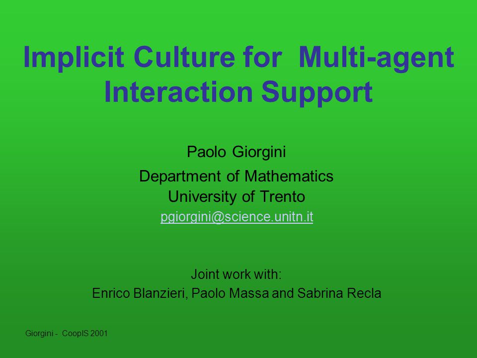 Giorgini - CoopIS 2001 2 Outline Motivations Implicit Culture Systems for Implicit Culture Support (SICS) –A SICS for Multi-agent interaction support The eCulture Brokering System Conclusion and future work