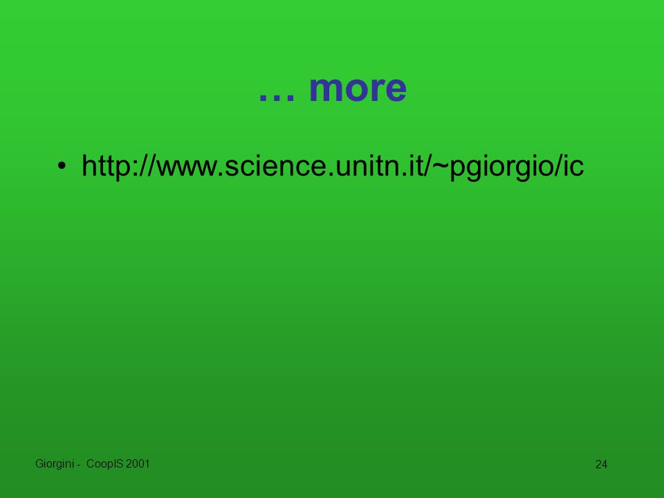 Giorgini - CoopIS 2001 24 … more http://www.science.unitn.it/~pgiorgio/ic