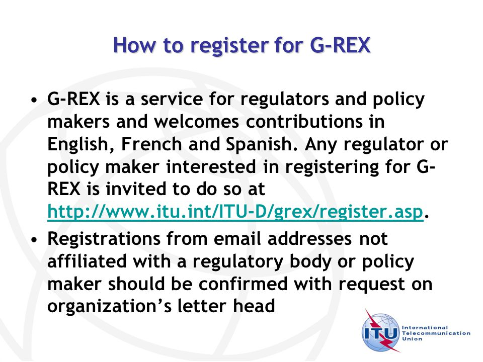 How to register for G-REX G-REX is a service for regulators and policy makers and welcomes contributions in English, French and Spanish.