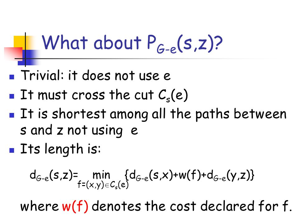 What about P G-e (s,z)? Trivial: it does not use e It must cross the cut C s (e) It is shortest among all the paths between s and z not using e Its le