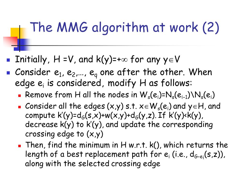 The MMG algorithm at work (2) Initially, H =V, and k(y)=+  for any y  V Consider e 1, e 2,…, e q one after the other.