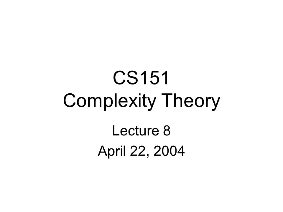 CS151 Complexity Theory Lecture 8 April 22, 2004