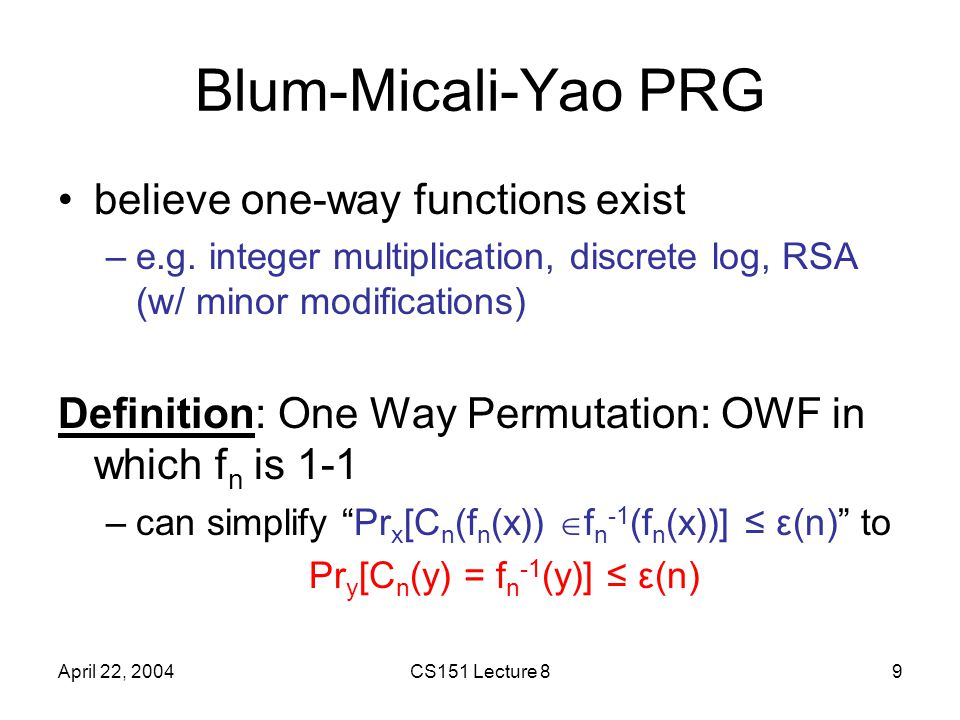 April 22, 2004CS151 Lecture 89 Blum-Micali-Yao PRG believe one-way functions exist –e.g.