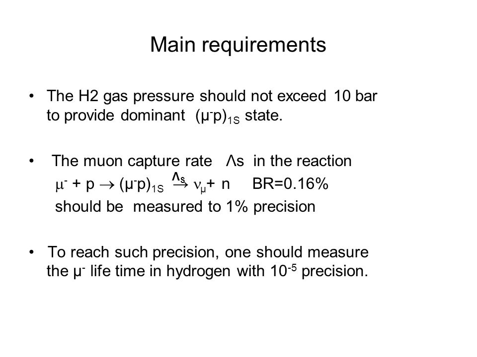 Main requirements The H2 gas pressure should not exceed 10 bar to provide dominant (µ - p) 1S state.