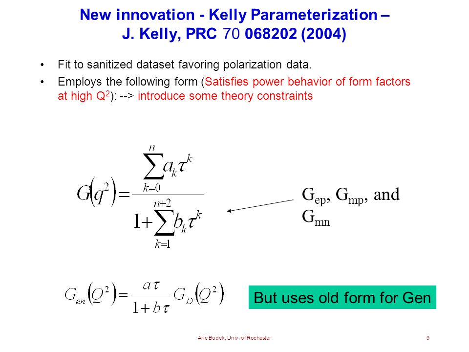 Arie Bodek, Univ.of Rochester10 Kelly Parameterization Still not very well constrained at high Q2.
