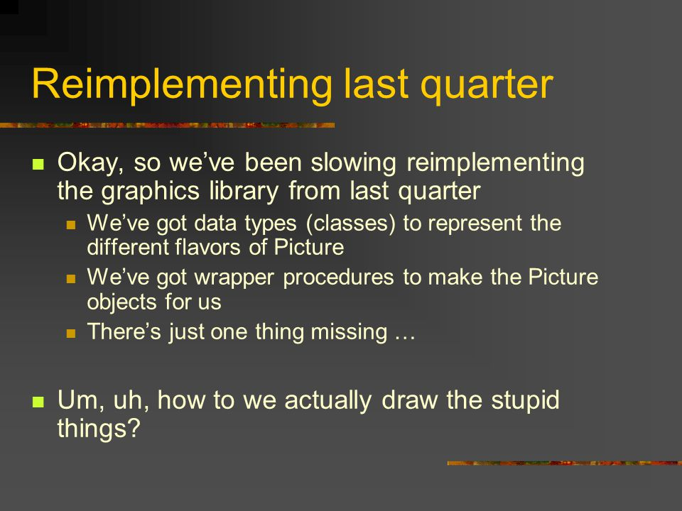Reimplementing last quarter Okay, so we've been slowing reimplementing the graphics library from last quarter We've got data types (classes) to repres