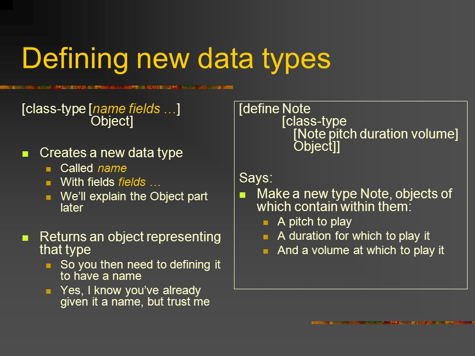 Defining new data types [class-type [name fields …] Object] Creates a new data type Called name With fields fields … We'll explain the Object part lat