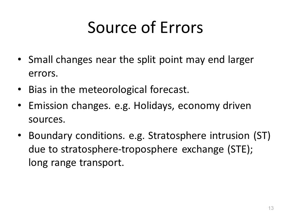 Source of Errors Small changes near the split point may end larger errors.
