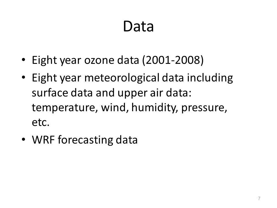 Data Eight year ozone data (2001-2008) Eight year meteorological data including surface data and upper air data: temperature, wind, humidity, pressure, etc.