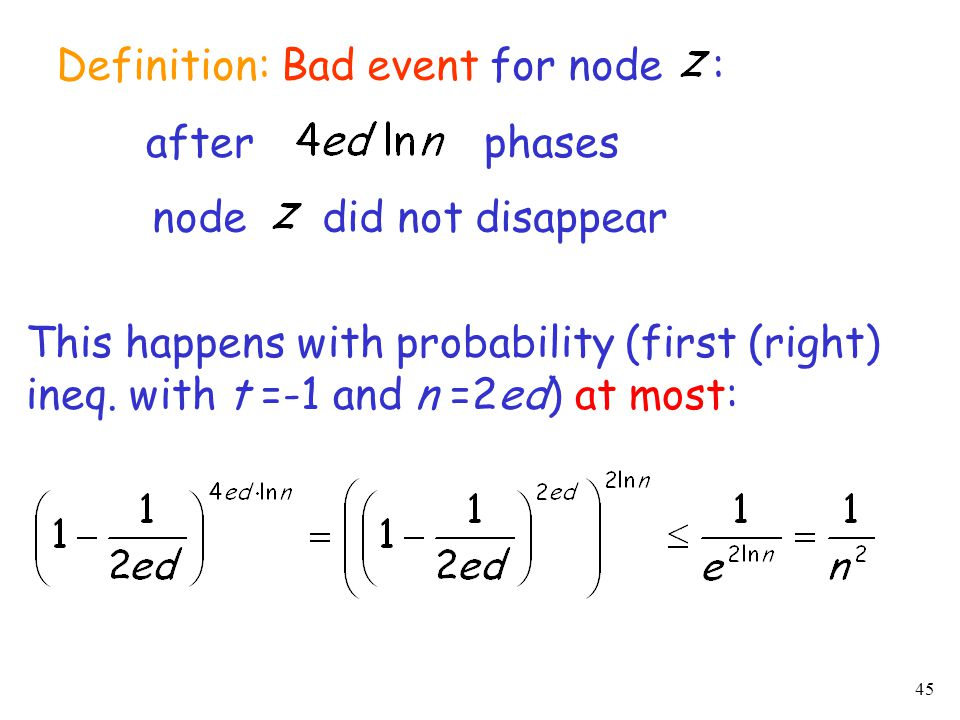 45 after phases Definition: Bad event for node : node did not disappear This happens with probability (first (right) ineq.