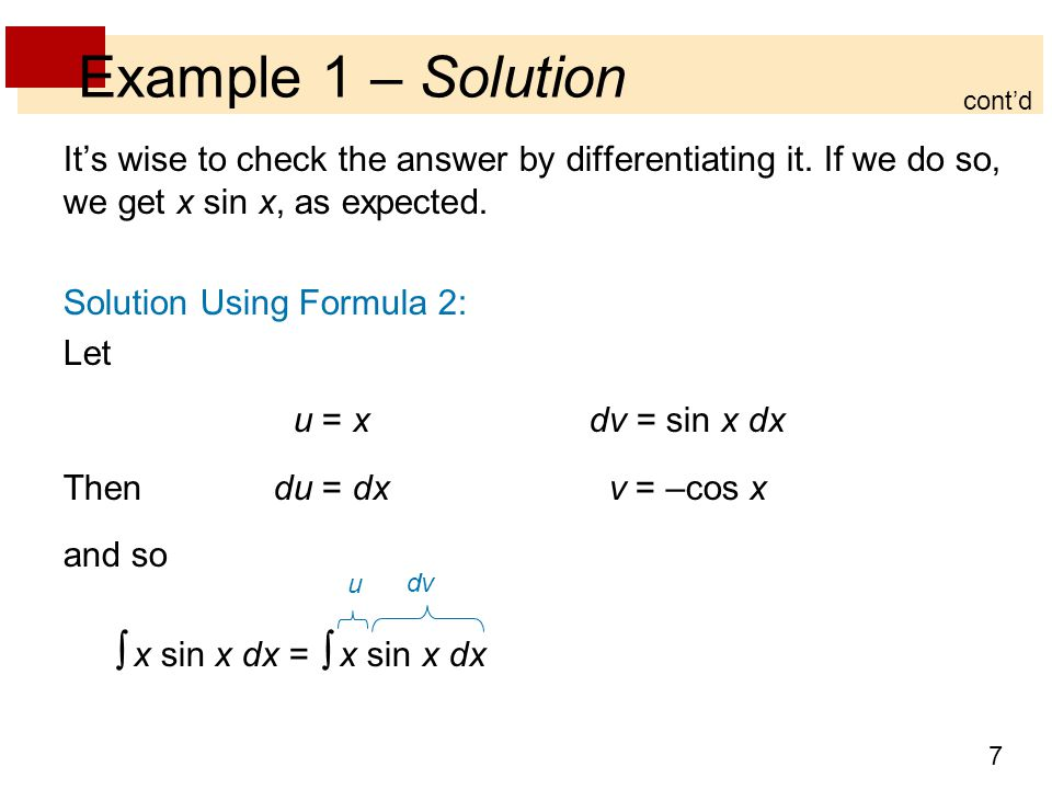 7 Example 1 – Solution It's wise to check the answer by differentiating it. If we do so, we get x sin x, as expected. Solution Using Formula 2: Let u