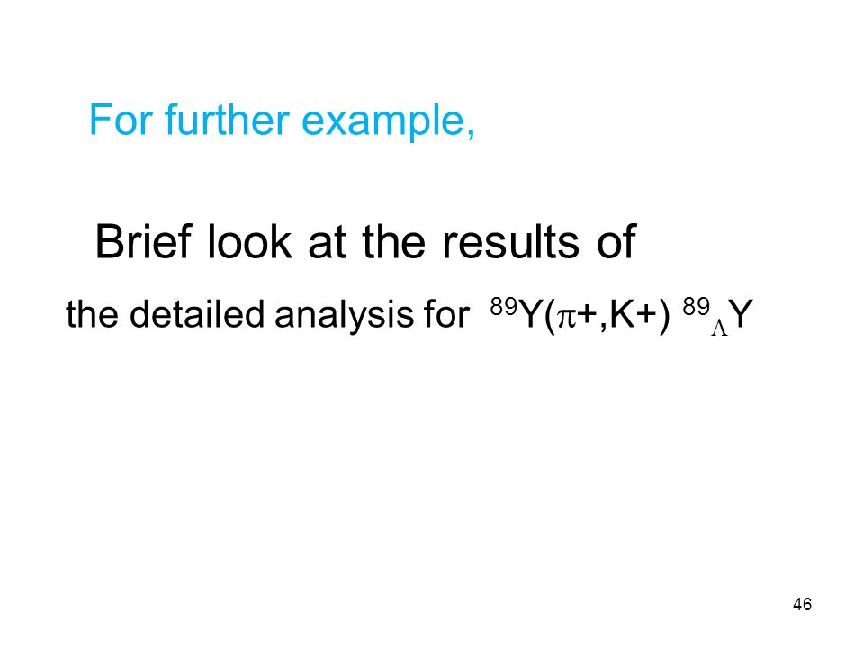 For further example, Brief look at the results of the detailed analysis for 89 Y(  +,K+) 89  Y 46