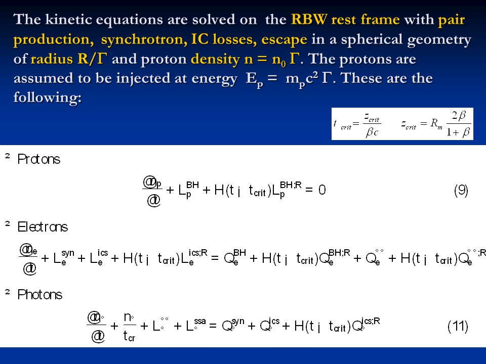 The kinetic equations are solved on the RBW rest frame with pair production, synchrotron, IC losses, escape in a spherical geometry of radius R/  and proton density n = n 0  The protons are assumed to be injected at energy E p = m p c 2  These are the following: