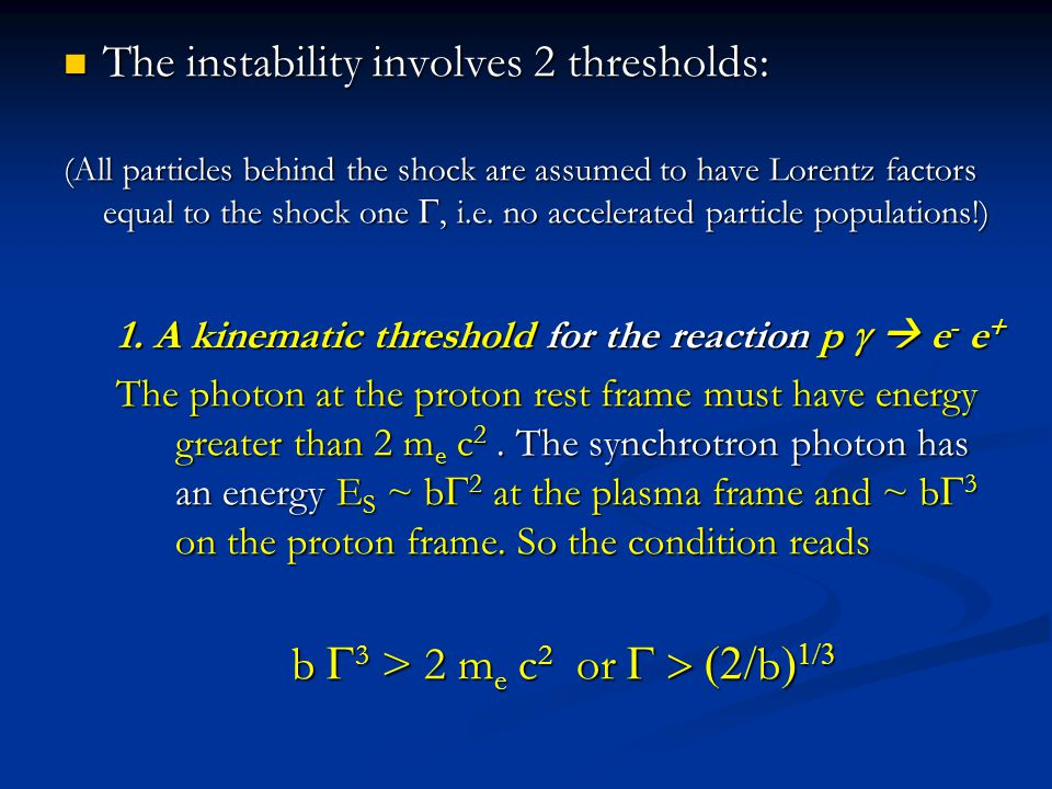 The instability involves 2 thresholds: The instability involves 2 thresholds: (All particles behind the shock are assumed to have Lorentz factors equal to the shock one , i.e.