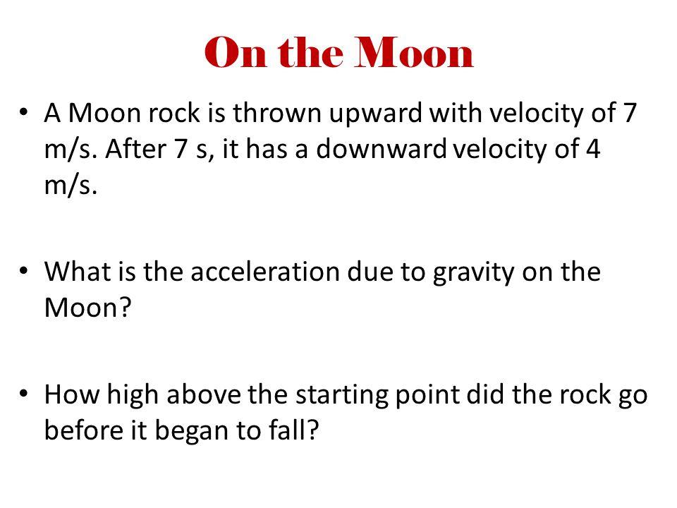 Given Information v o = + 7 m/s ( or upwards ) v f = -4 m/s ( or downwards ) Time interval of 7 sec ( t = 7 s )