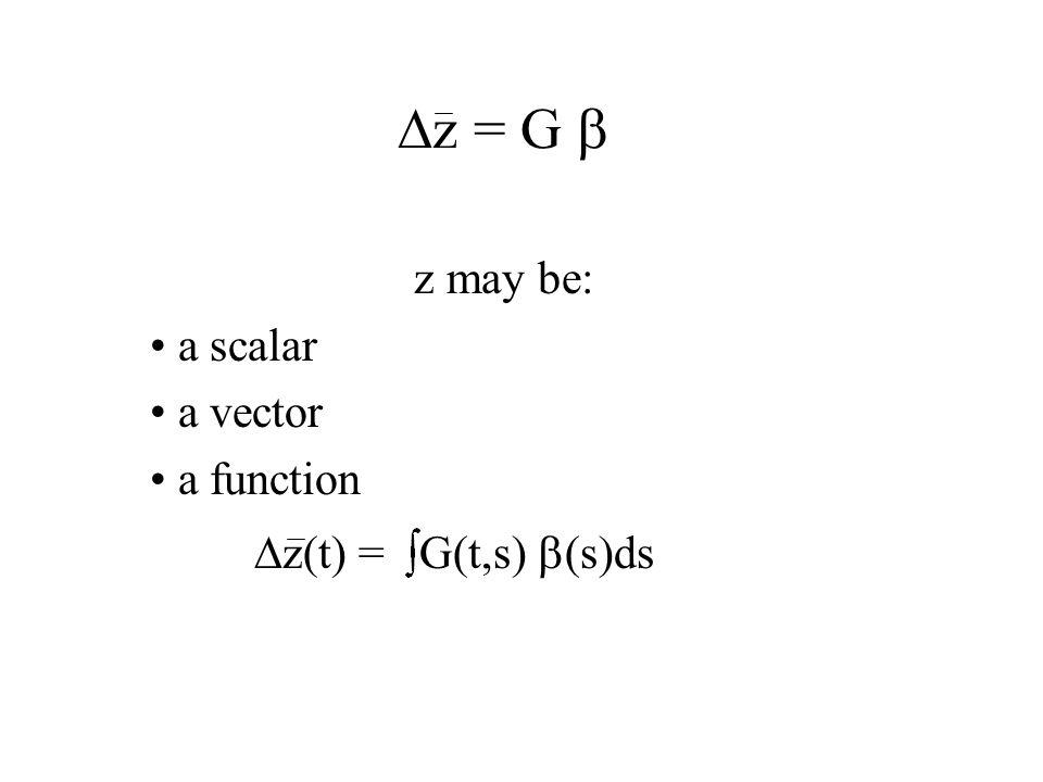  z = G  z may be: a scalar a vector a function  z(t) = G(t,s)  s  ds
