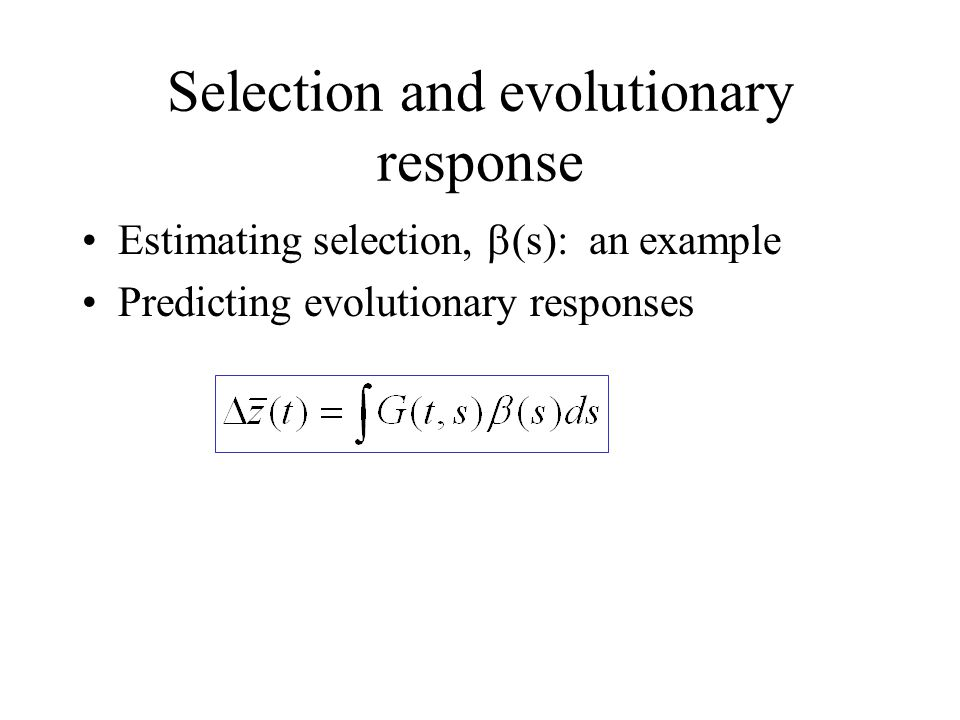 Selection and evolutionary response Estimating selection,  (s): an example Predicting evolutionary responses