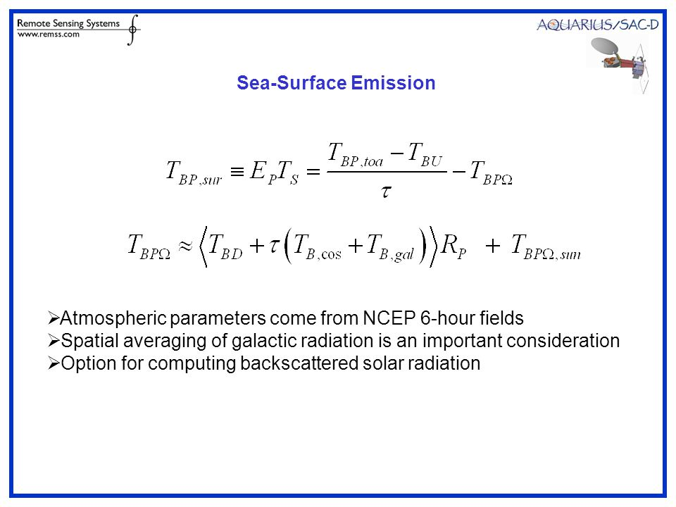 Sea-Surface Emission  Atmospheric parameters come from NCEP 6-hour fields  Spatial averaging of galactic radiation is an important consideration  Option for computing backscattered solar radiation