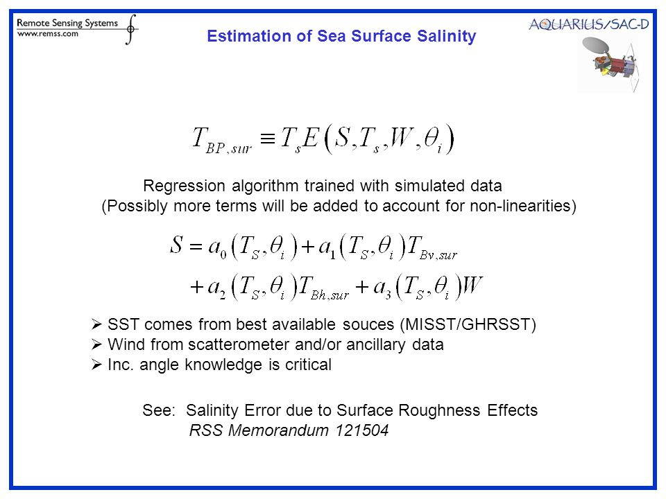 Regression algorithm trained with simulated data (Possibly more terms will be added to account for non-linearities)  SST comes from best available souces (MISST/GHRSST)  Wind from scatterometer and/or ancillary data  Inc.