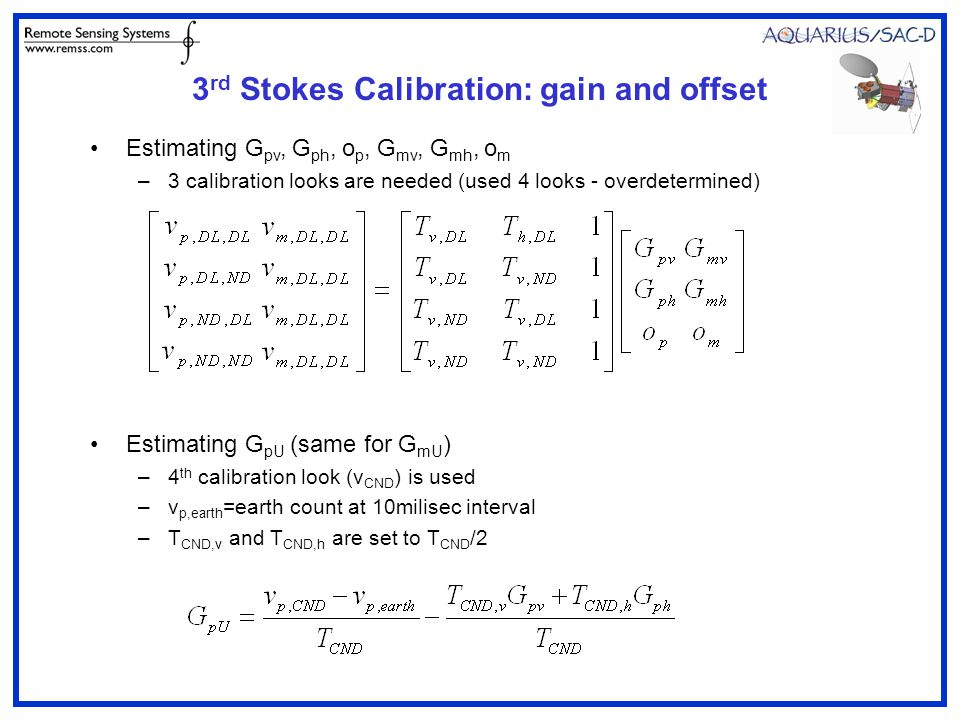 3 rd Stokes Calibration: gain and offset Estimating G pv, G ph, o p, G mv, G mh, o m –3 calibration looks are needed (used 4 looks - overdetermined) E