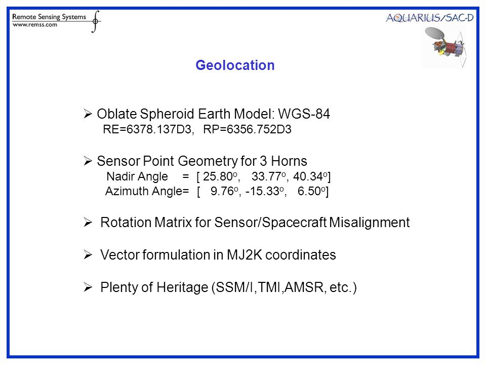 Geolocation  Oblate Spheroid Earth Model: WGS-84 RE=6378.137D3, RP=6356.752D3  Sensor Point Geometry for 3 Horns Nadir Angle = [ 25.80 o, 33.77 o, 4