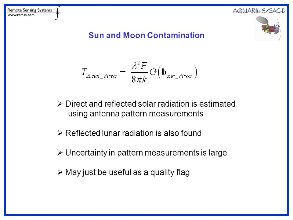 Sun and Moon Contamination  Direct and reflected solar radiation is estimated using antenna pattern measurements  Reflected lunar radiation is also found  Uncertainty in pattern measurements is large  May just be useful as a quality flag